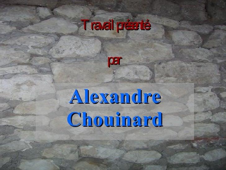 Travail présenté  par  Alexandre Chouinard