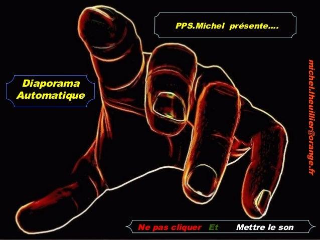 PPS.Michel présente....                                                  michel.lheuillier@orange.fr DiaporamaAutomatique ...