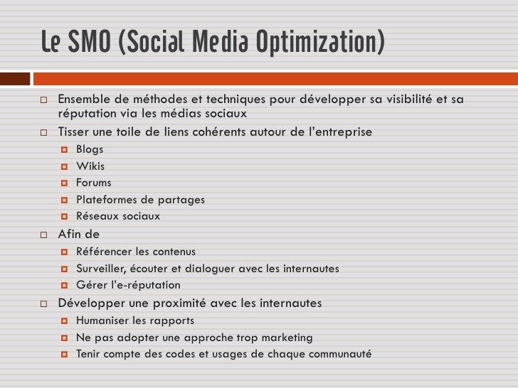Le SMO (Social Media Optimization)   Ensemble de méthodes et techniques pour développer sa visibilité et sa    réputation...