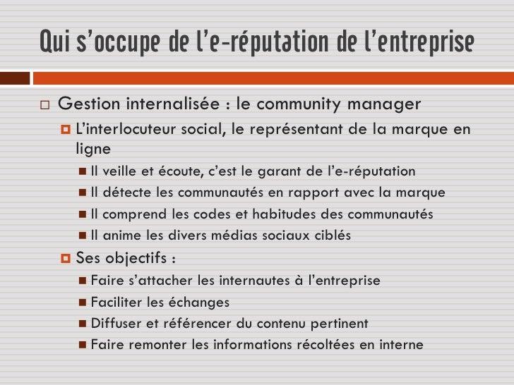 Qui s'occupe de l'e-réputation de l'entreprise   Gestion internalisée : le community manager     L'interlocuteur      so...