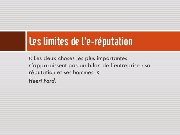 Les limites de l'e-réputation« Les deux choses les plus importantesn'apparaissent pas au bilan de l'entreprise : saréputat...
