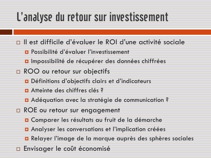 L'analyse du retour sur investissement   Il est difficile d'évaluer le ROI d'une activité sociale     Possibilité d'éval...