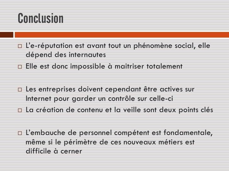 Conclusion   L'e-réputation est avant tout un phénomène social, elle    dépend des internautes   Elle est donc impossibl...