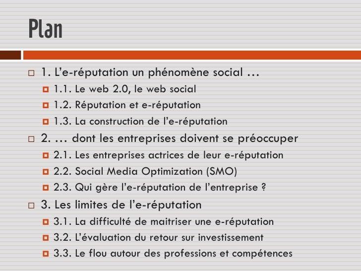Plan   1. L'e-réputation un phénomène social …     1.1. Le web 2.0, le web social     1.2. Réputation et e-réputation  ...