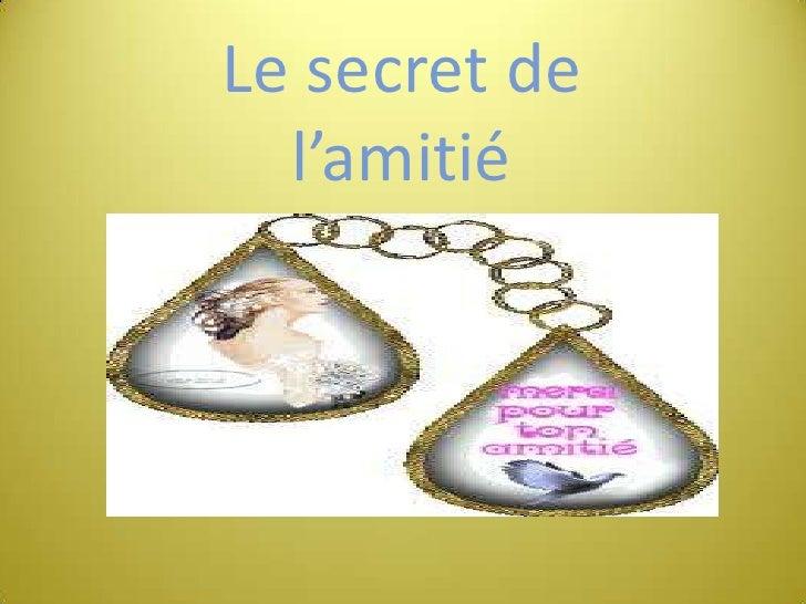 LE SECRET DE L'AMITIÉ<br />Le secret de l'amitié<br />