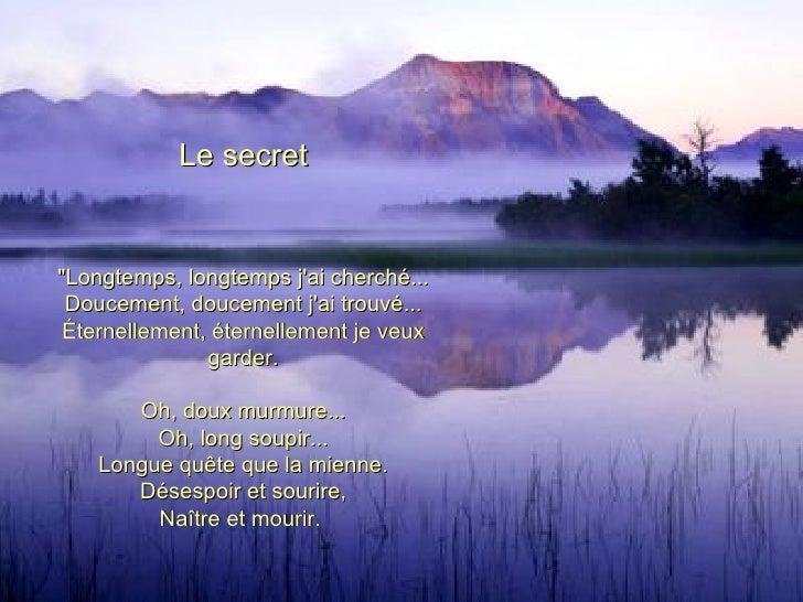 """Le secret """"Longtemps, longtemps j'ai cherché... Doucement, doucement j'ai trouvé... Éternellement, éternellement je v..."""