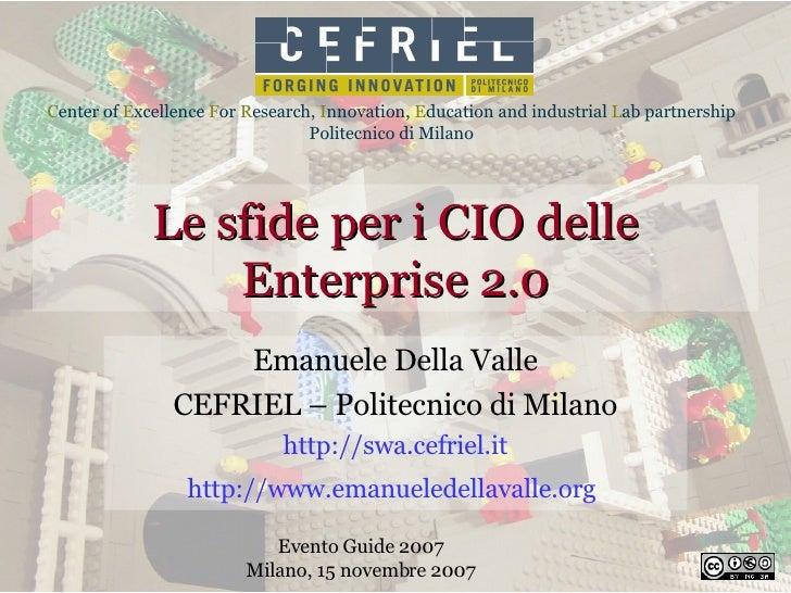 Le sfide per i CIO delle Enterprise 2.0 Emanuele Della Valle CEFRIEL – Politecnico di Milano http:// swa.cefriel.it http:/...