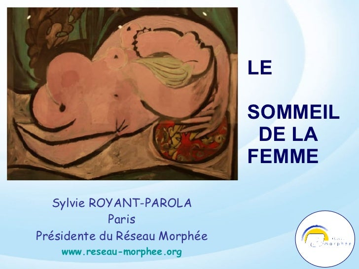 LE  SOMMEIL  DE LA  FEMME  Sylvie ROYANT-PAROLA Paris Présidente du Réseau Morphée www.reseau-morphee.org