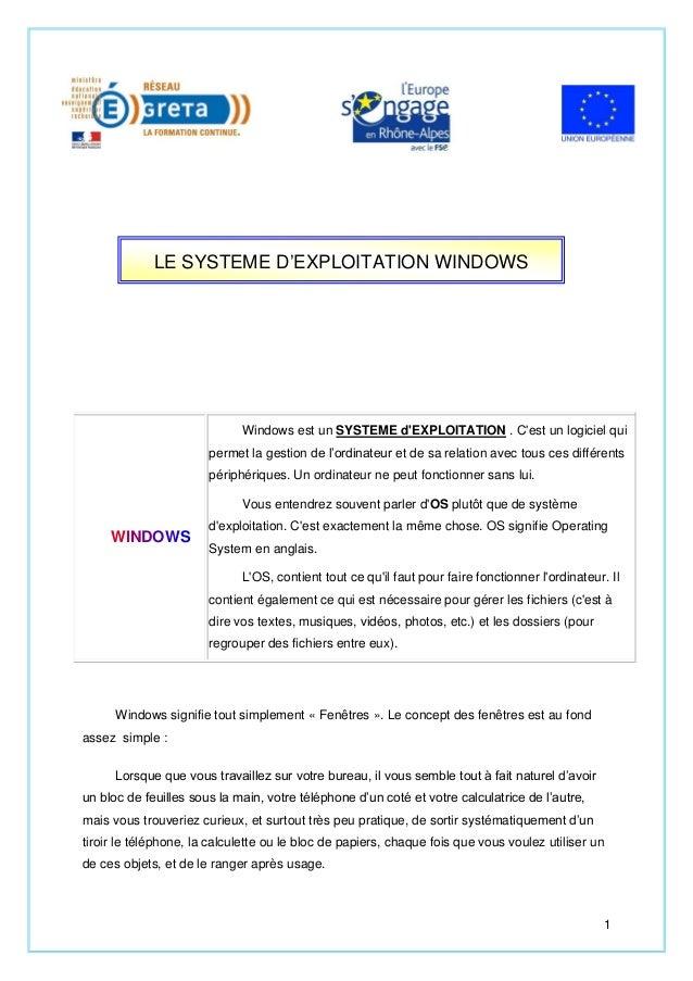 LE SYSTEME D'EXPLOITATION WINDOWS  Windows est un SYSTEME d'EXPLOITATION . C'est un logiciel qui permet la gestion de l'or...