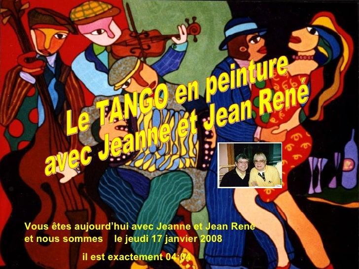 Vous êtes aujourd'hui avec Jeanne et Jean René et nous sommes  le  vendredi 29 mai 2009 il est exactement  12:22 Le TANGO ...