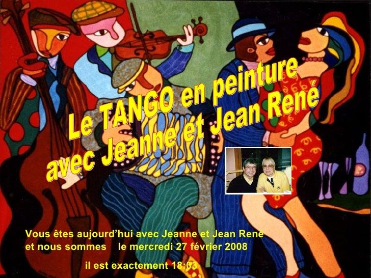 Vous êtes aujourd'hui avec Jeanne et Jean René et nous sommes  le  mardi 2 juin 2009 il est exactement  00:08 Le TANGO en ...