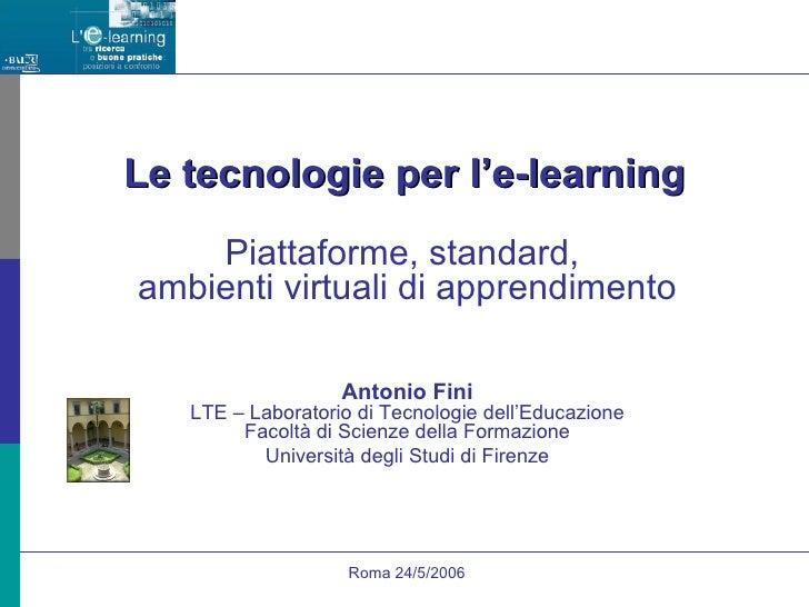 Le tecnologie per l'e-learning Piattaforme, standard,  ambienti virtuali di apprendimento Antonio Fini LTE – Laboratorio d...