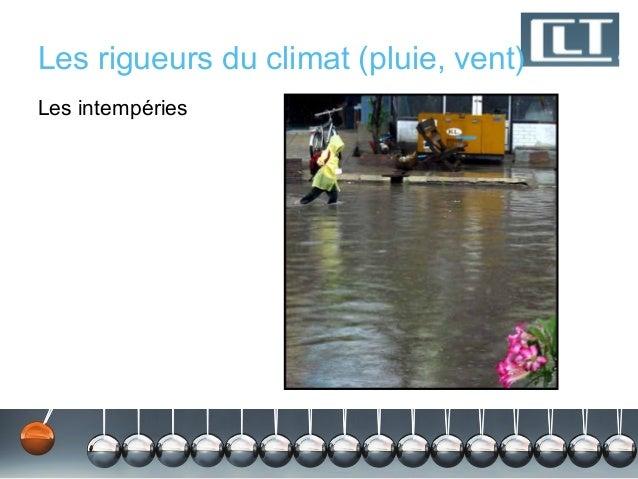 Les rigueurs du climat (pluie, vent)Les intempéries