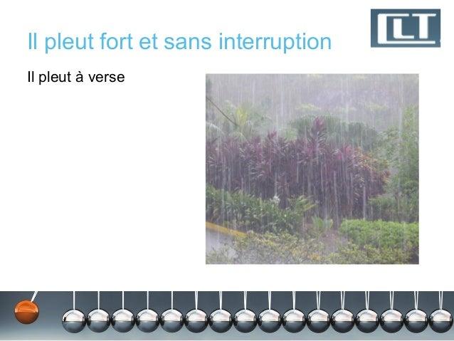 Il pleut fort et sans interruptionIl pleut à verse