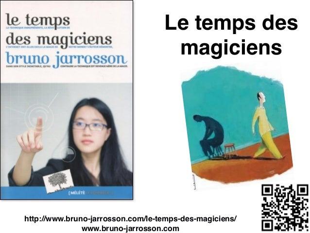 Le temps des magiciens ! http://www.bruno-jarrosson.com/le-temps-des-magiciens/! www.bruno-jarrosson.com