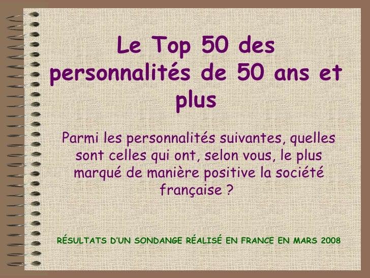Le Top 50 des personnalités de 50 ans et plus Parmi les personnalités suivantes, quelles sont celles qui ont, selon vous, ...