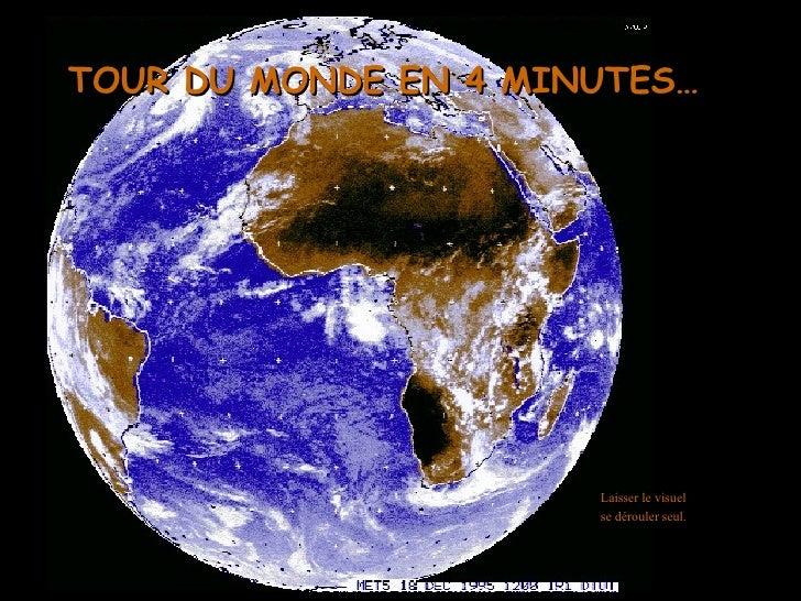TOUR DU MONDE EN 4 MINUTES… <ul><ul><ul><li>Laisser le visuel se dérouler seul. </li></ul></ul></ul>