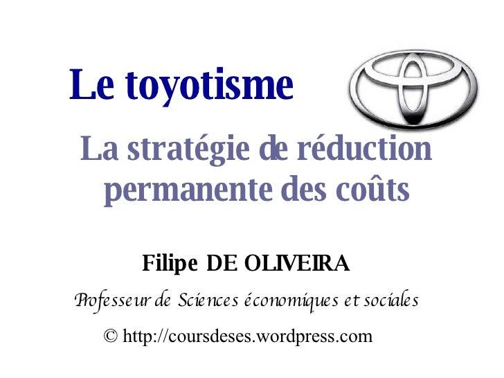 Le toyotisme Filipe DE OLIVEIRA Professeur de Sciences économiques et sociales © http://coursdeses.wordpress.com La straté...