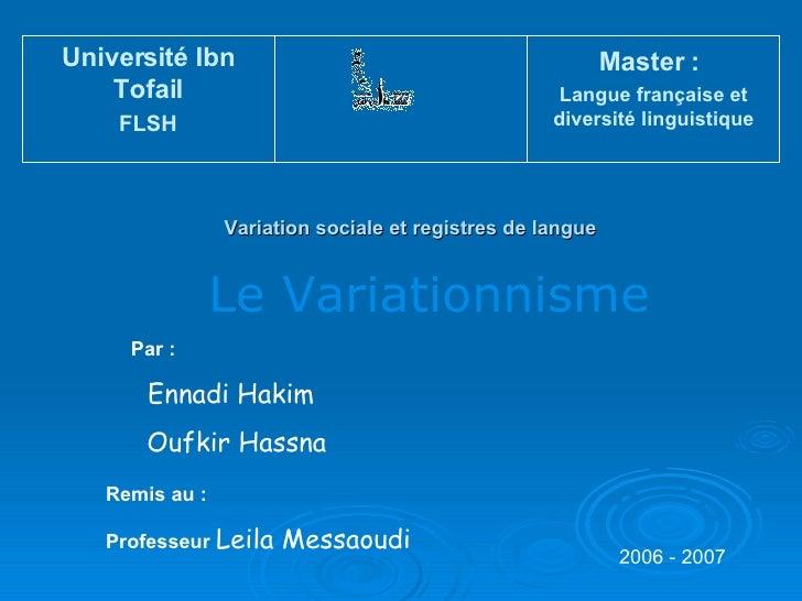 Le Variationnisme 2006 - 2007 Par : Ennadi Hakim Oufkir Hassna Remis au : Professeur  Leila Messaoudi Variation sociale et...