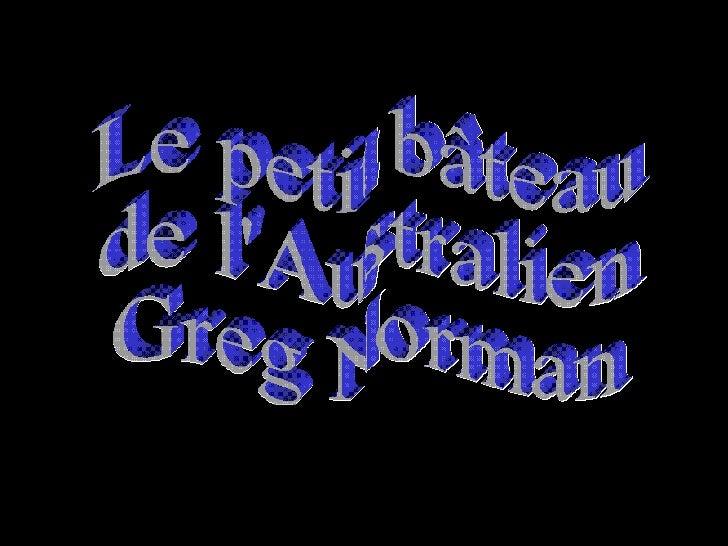 Le petit bâteau  de l'Australien Greg Norman