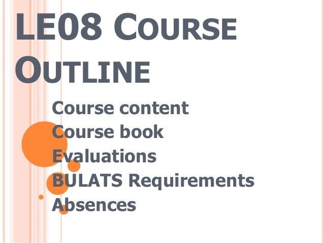 LE08 COURSE OUTLINE Course content Course book Evaluations BULATS Requirements Absences