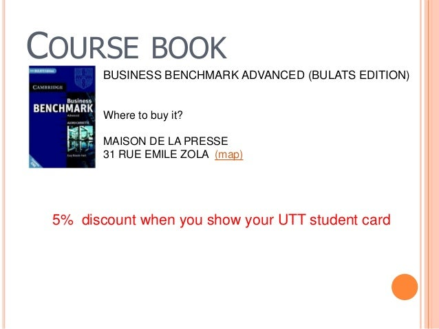 COURSE BOOK 5% discount when you show your UTT student card BUSINESS BENCHMARK ADVANCED (BULATS EDITION) Where to buy it? ...