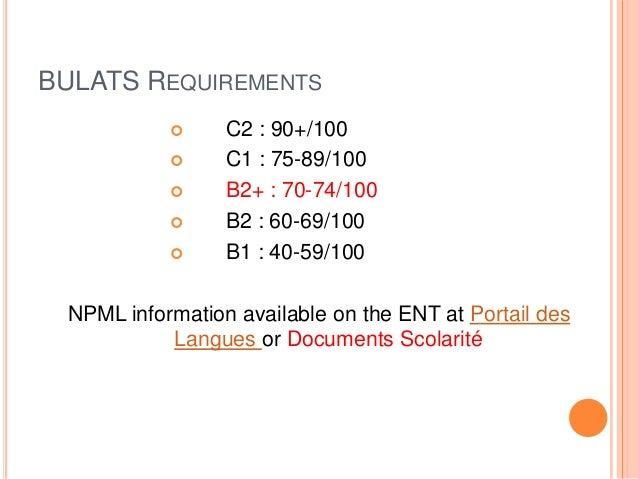 BULATS REQUIREMENTS  C2 : 90+/100  C1 : 75-89/100  B2+ : 70-74/100  B2 : 60-69/100  B1 : 40-59/100 NPML information a...