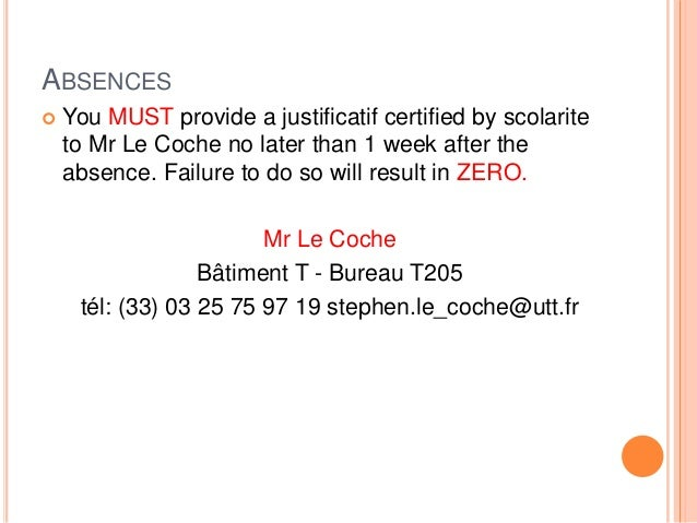 ABSENCES  You MUST provide a justificatif certified by scolarite to Mr Le Coche no later than 1 week after the absence. F...