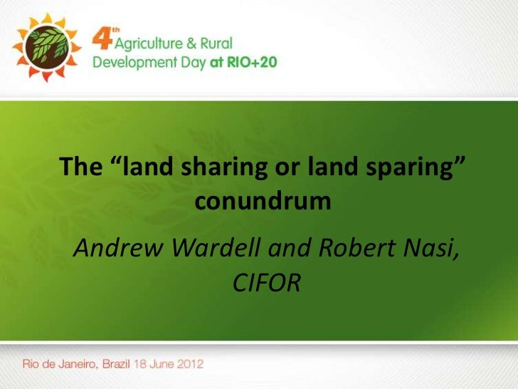 "The ""land sharing or land sparing""           conundrum Andrew Wardell and Robert Nasi,            CIFOR"
