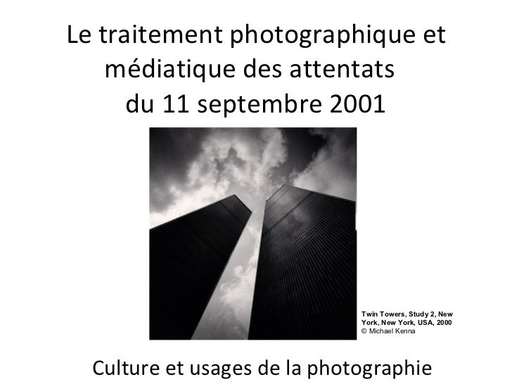Le traitement photographique et médiatique des attentats  du 11 septembre 2001 Culture et usages de la photographie Twin T...