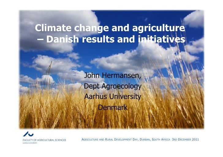Climate change and agriculture– Danish results and initiatives          John Hermansen,          Dept Agroecology         ...