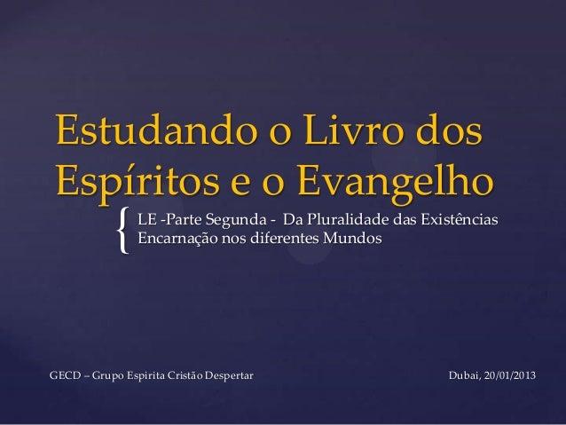 Estudando o Livro dosEspíritos e o Evangelho            {   LE -Parte Segunda - Da Pluralidade das Existências            ...