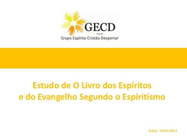 Estudo de O Livro dos Espíritose do Evangelho Segundo o Espiritismo                               Dubai, 10/02/2013