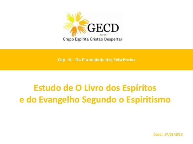 Cap. IV - Da Pluralidade das Existências   Estudo de O Livro dos Espíritose do Evangelho Segundo o Espiritismo            ...