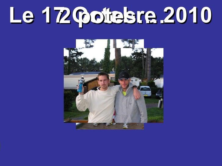 Le 17 Octobre 2010 2 potes….
