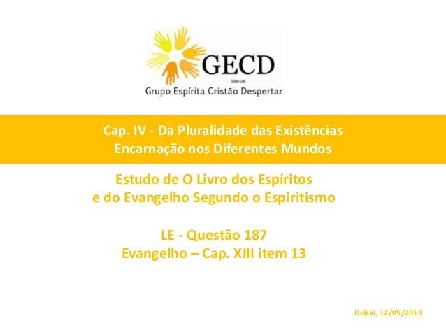 Estudo de O Livro dos Espíritose do Evangelho Segundo o EspiritismoLE - Questão 187Evangelho – Cap. XIII item 13Dubai, 12/...