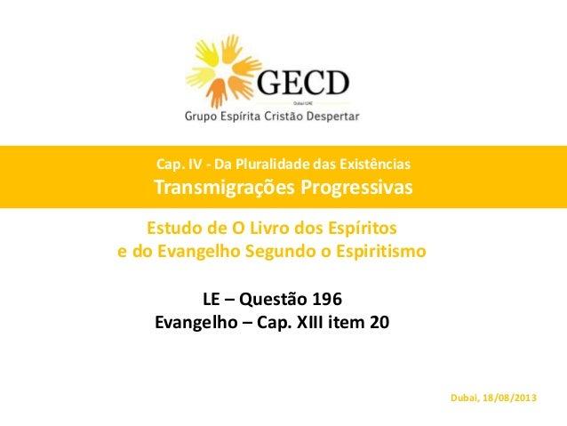 Estudo de O Livro dos Espíritos e do Evangelho Segundo o Espiritismo LE – Questão 196 Evangelho – Cap. XIII item 20 Dubai,...