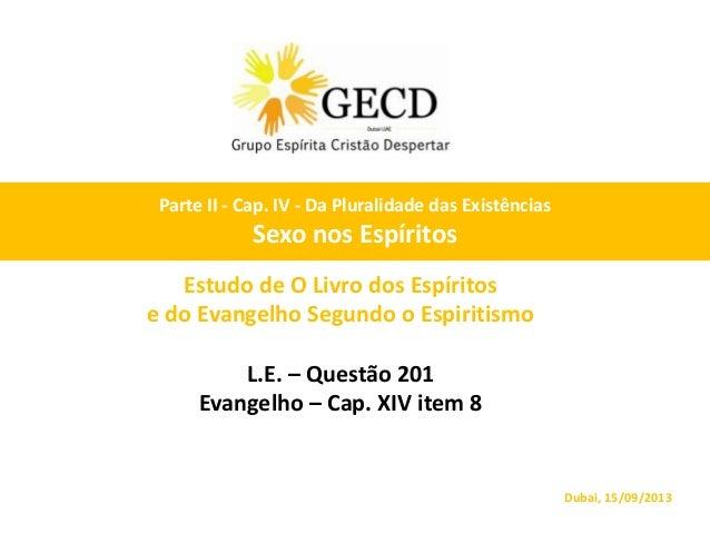 Estudo de O Livro dos Espíritos e do Evangelho Segundo o Espiritismo L.E. – Questão 201 Evangelho – Cap. XIV item 8 Dubai,...