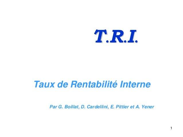 1 TT..RR..II.. Taux de Rentabilité Interne Par G. Boillat, D. Cardellini, E. Pittier et A. Yener