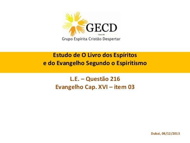 Estudo de O Livro dos Espíritos e do Evangelho Segundo o Espiritismo L.E. – Questão 216 Evangelho Cap. XVI – item 03  Duba...