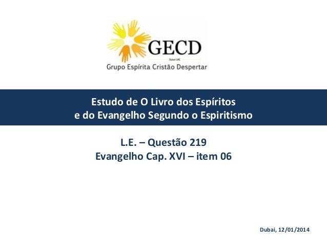 Estudo de O Livro dos Espíritos e do Evangelho Segundo o Espiritismo L.E. – Questão 219 Evangelho Cap. XVI – item 06  Duba...