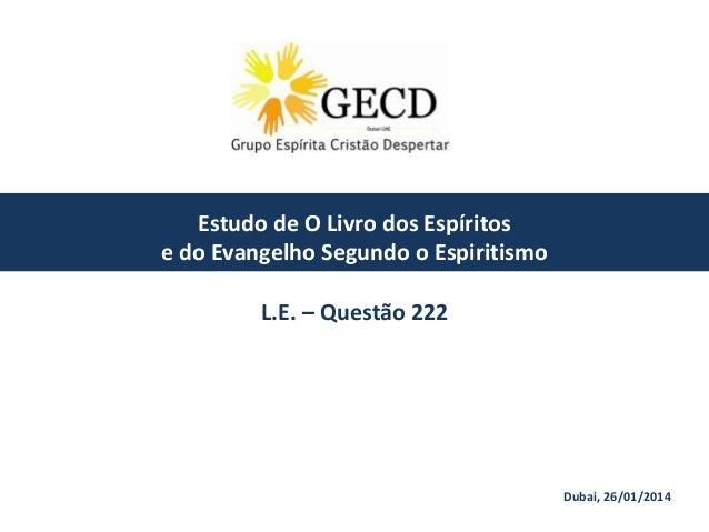 Estudo de O Livro dos Espíritos e do Evangelho Segundo o Espiritismo  L.E. – Questão 222  Dubai, 26/01/2014