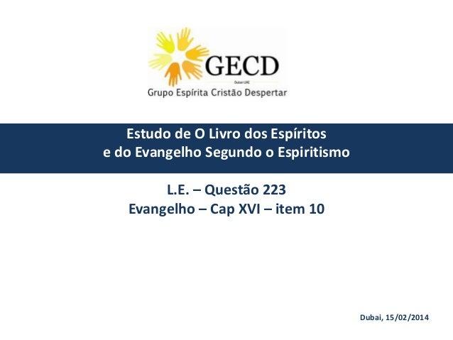 Estudo de O Livro dos Espíritos e do Evangelho Segundo o Espiritismo  L.E. – Questão 223 Evangelho – Cap XVI – item 10  Du...