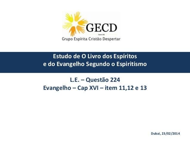 Estudo de O Livro dos Espíritos e do Evangelho Segundo o Espiritismo  L.E. – Questão 224 Evangelho – Cap XVI – item 11,12 ...