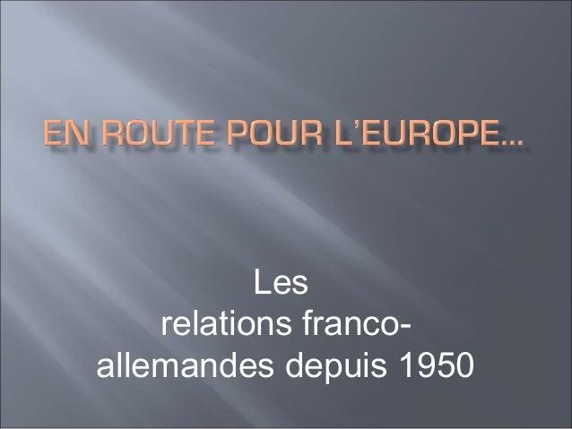 Les relations francoallemandes depuis 1950
