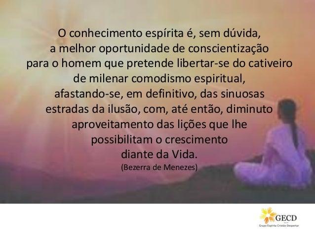 O conhecimento espírita é, sem dúvida, a melhor oportunidade de conscientização para o homem que pretende libertar-se do c...