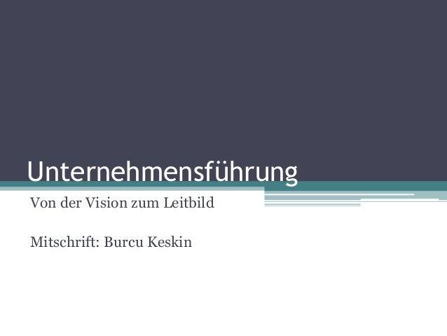 UnternehmensführungVon der Vision zum LeitbildMitschrift: Burcu Keskin