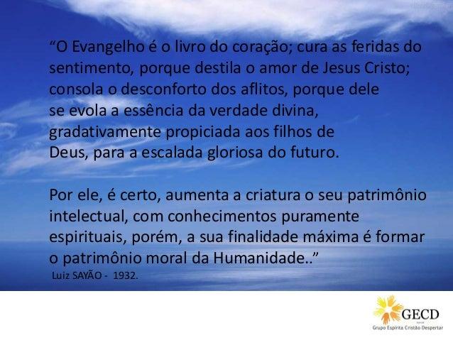 """""""O Evangelho é o livro do coração; cura as feridas do sentimento, porque destila o amor de Jesus Cristo; consola o desconf..."""