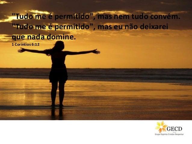 """""""Tudo me é permitido"""", mas nem tudo convém. """"Tudo me é permitido"""", mas eu não deixarei que nada domine. 1 Coríntios 6:12"""