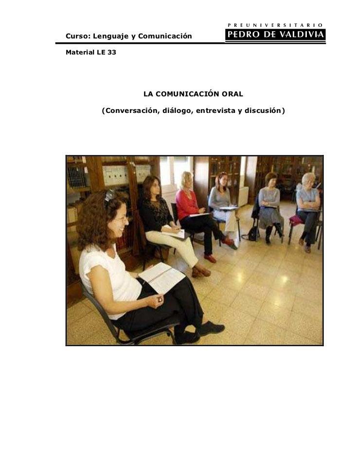 Curso: Lenguaje y ComunicaciónMaterial LE 33                   LA COMUNICACIÓN ORAL         (Conversación, diálogo, entrev...
